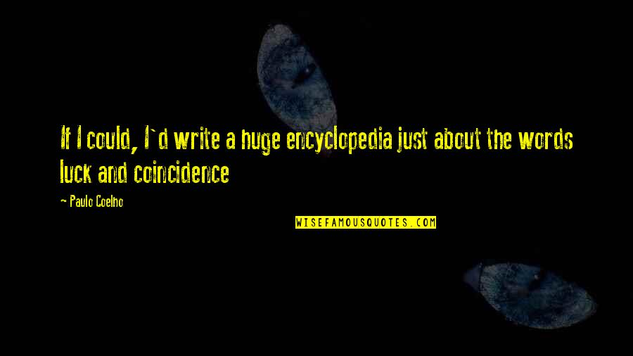 Encyclopedia Of Quotes By Paulo Coelho: If I could, I'd write a huge encyclopedia