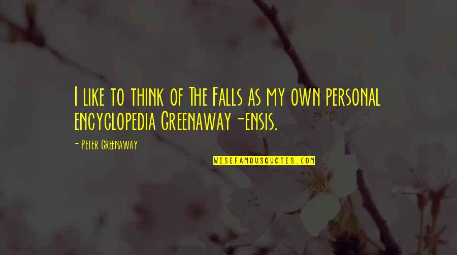 Encyclopedia Of Quotes By Peter Greenaway: I like to think of The Falls as