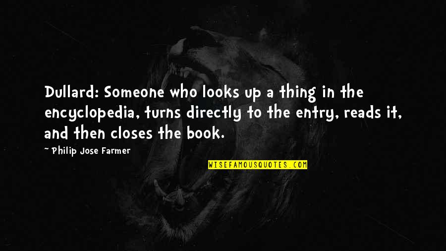 Encyclopedia Of Quotes By Philip Jose Farmer: Dullard: Someone who looks up a thing in