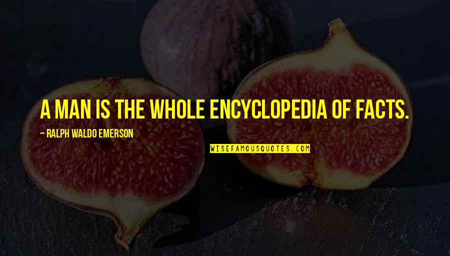 Encyclopedia Of Quotes By Ralph Waldo Emerson: A man is the whole encyclopedia of facts.