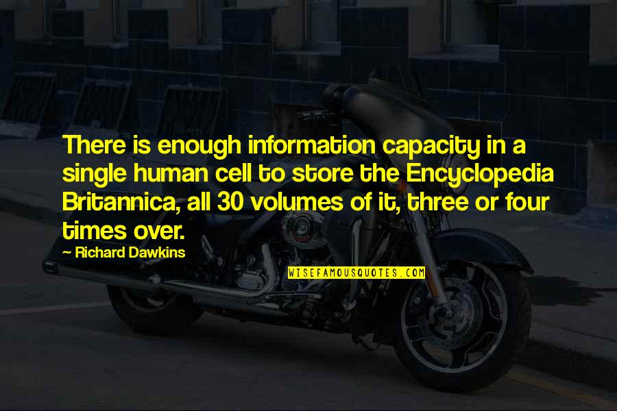 Encyclopedia Of Quotes By Richard Dawkins: There is enough information capacity in a single