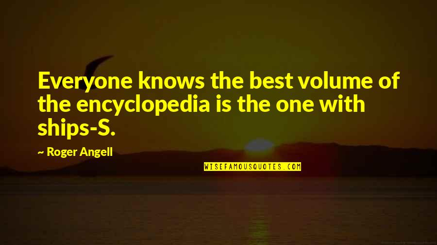 Encyclopedia Of Quotes By Roger Angell: Everyone knows the best volume of the encyclopedia