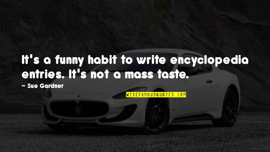 Encyclopedia Of Quotes By Sue Gardner: It's a funny habit to write encyclopedia entries.