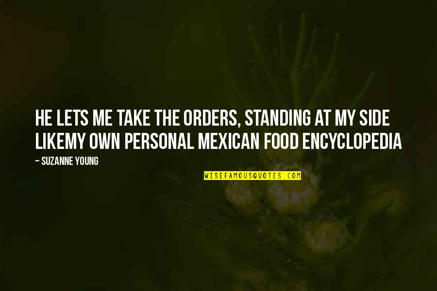 Encyclopedia Of Quotes By Suzanne Young: He lets me take the orders, standing at