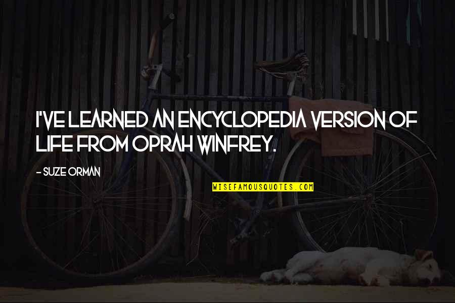 Encyclopedia Of Quotes By Suze Orman: I've learned an encyclopedia version of life from