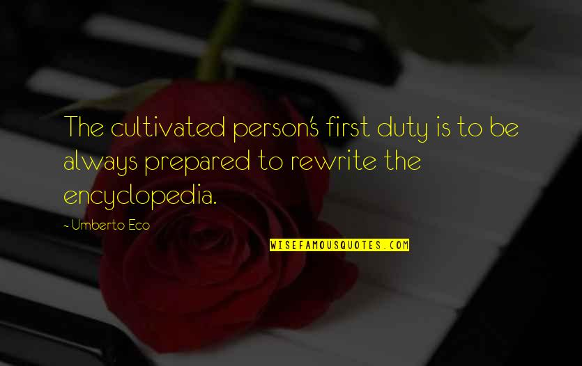 Encyclopedia Of Quotes By Umberto Eco: The cultivated person's first duty is to be