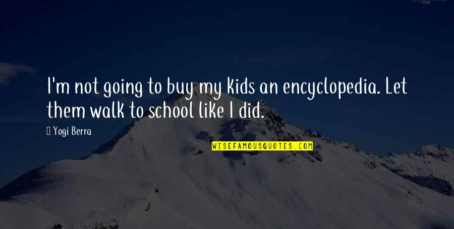 Encyclopedia Of Quotes By Yogi Berra: I'm not going to buy my kids an