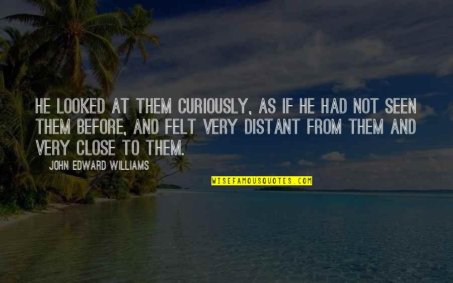 End Of Summer Holidays Quotes By John Edward Williams: He looked at them curiously, as if he