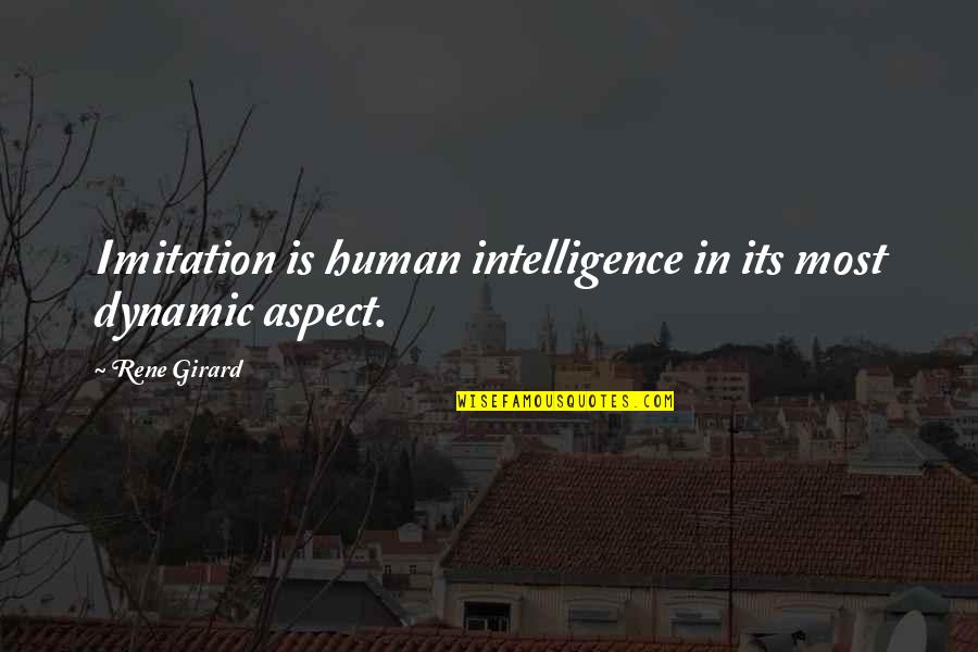 End Of Summer Holidays Quotes By Rene Girard: Imitation is human intelligence in its most dynamic