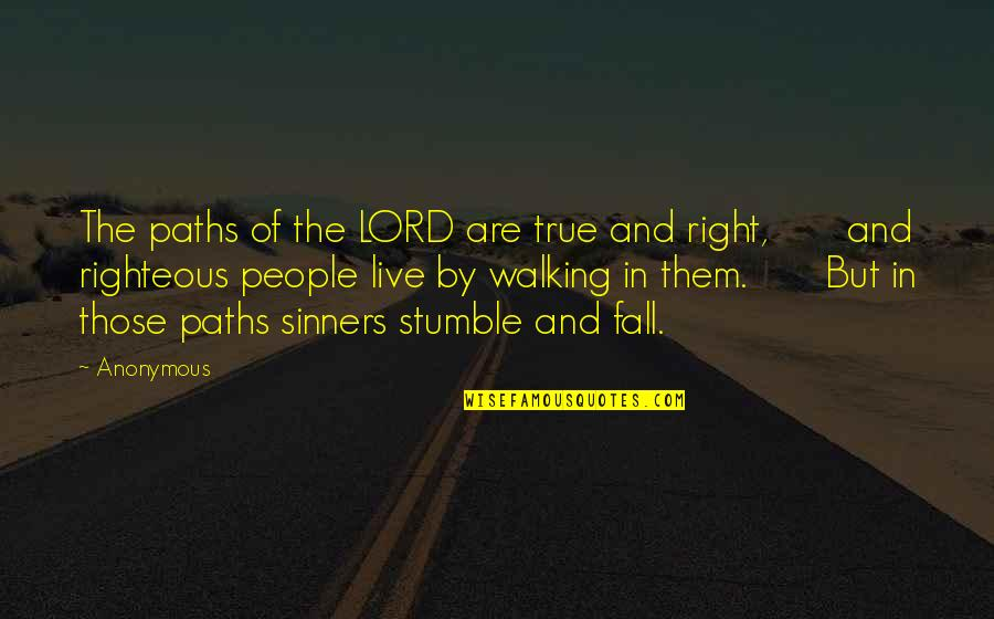 End Of Tenure Quotes By Anonymous: The paths of the LORD are true and