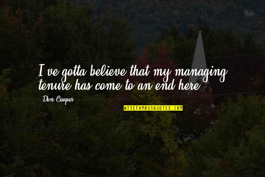 End Of Tenure Quotes By Don Cooper: I've gotta believe that my managing tenure has