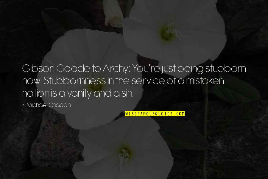 End Of Tenure Quotes By Michael Chabon: Gibson Goode to Archy: You're just being stubborn