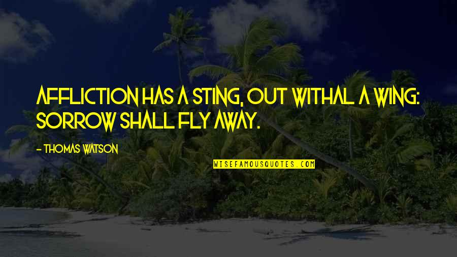 End Of Tenure Quotes By Thomas Watson: Affliction has a sting, out withal a wing: