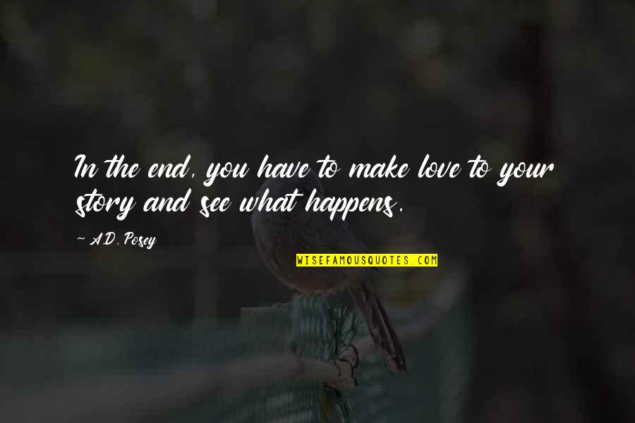 End Of The Love Story Quotes By A.D. Posey: In the end, you have to make love