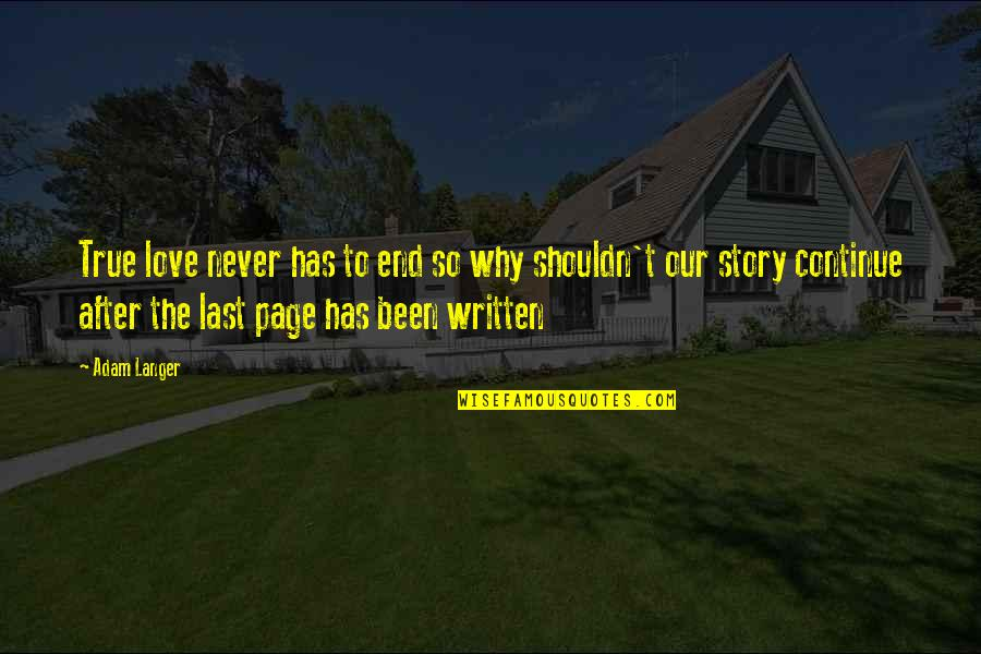 End Of The Love Story Quotes By Adam Langer: True love never has to end so why