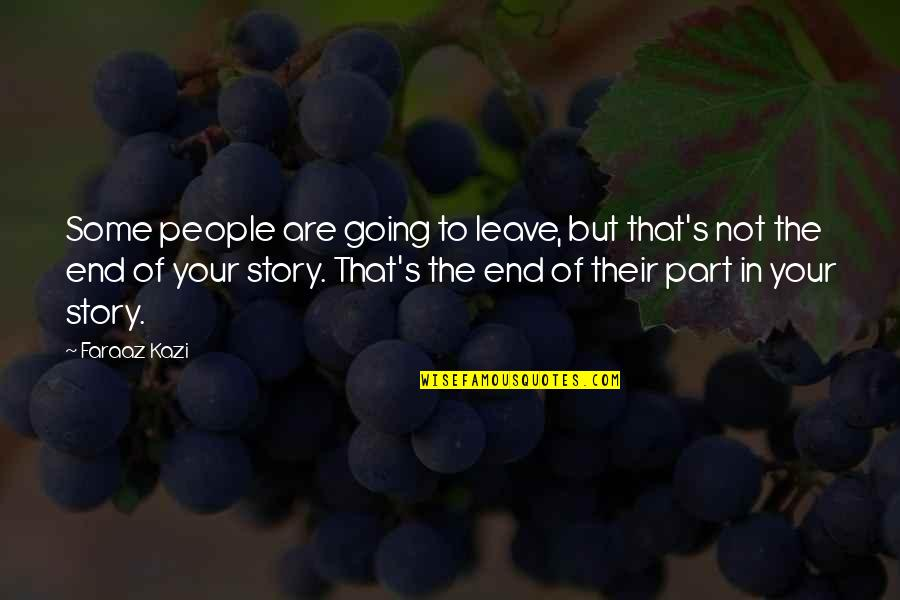 End Of The Love Story Quotes By Faraaz Kazi: Some people are going to leave, but that's