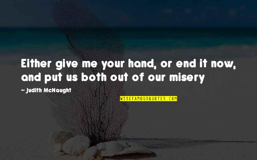 End Of The Love Story Quotes By Judith McNaught: Either give me your hand, or end it