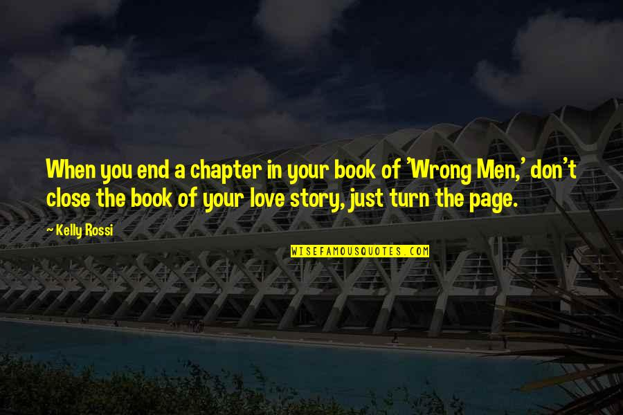 End Of The Love Story Quotes By Kelly Rossi: When you end a chapter in your book