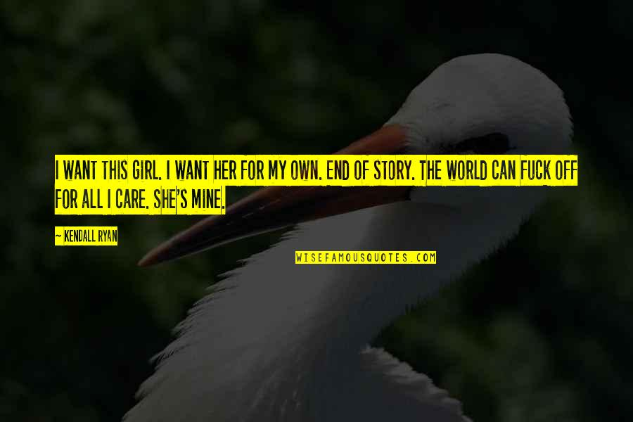 End Of The Love Story Quotes By Kendall Ryan: I want this girl. I want her for