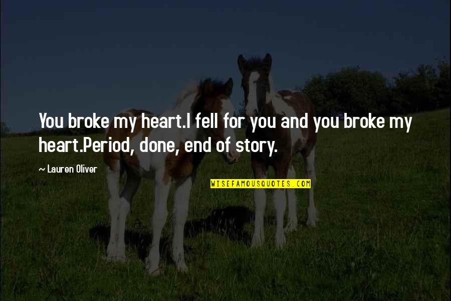 End Of The Love Story Quotes By Lauren Oliver: You broke my heart.I fell for you and