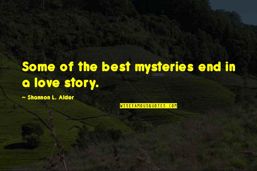 End Of The Love Story Quotes By Shannon L. Alder: Some of the best mysteries end in a