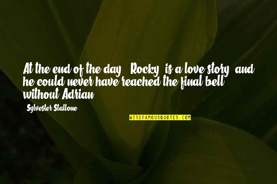 End Of The Love Story Quotes By Sylvester Stallone: At the end of the day, 'Rocky' is