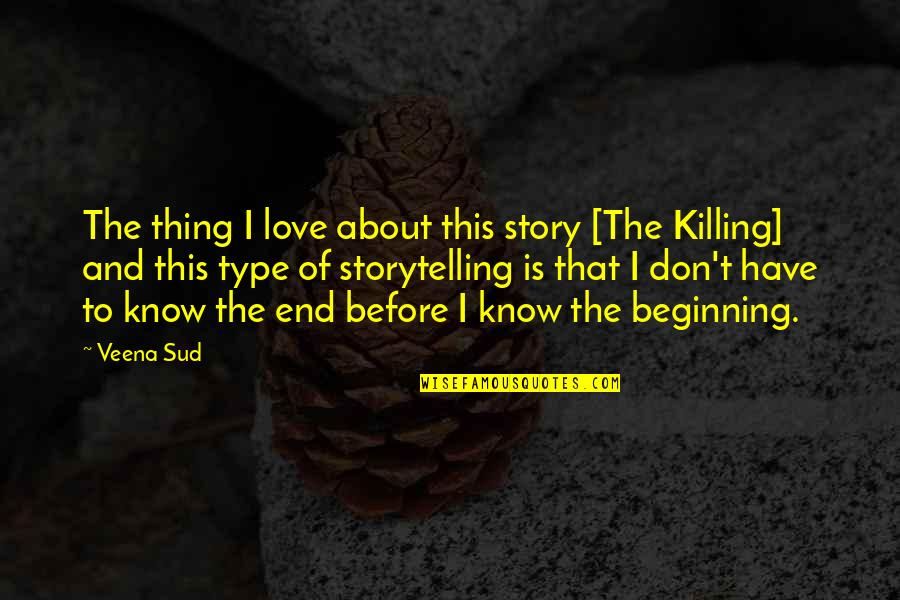 End Of The Love Story Quotes By Veena Sud: The thing I love about this story [The