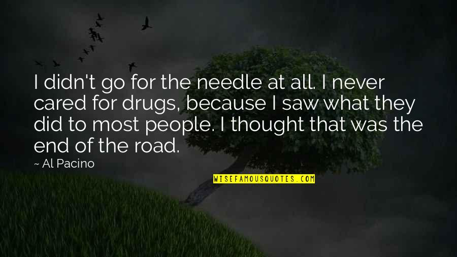 End Of The Road Quotes By Al Pacino: I didn't go for the needle at all.