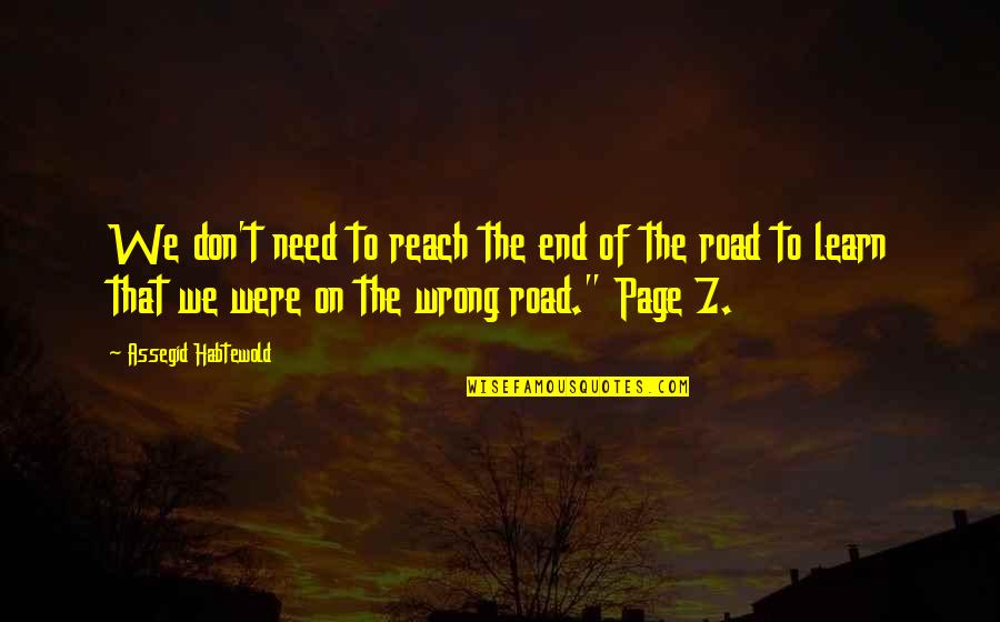 End Of The Road Quotes By Assegid Habtewold: We don't need to reach the end of