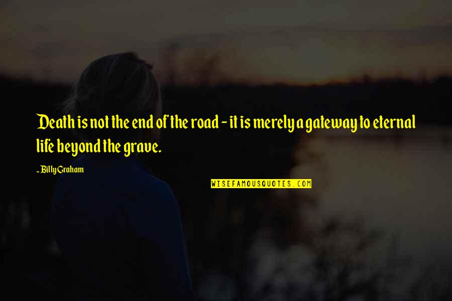 End Of The Road Quotes By Billy Graham: Death is not the end of the road
