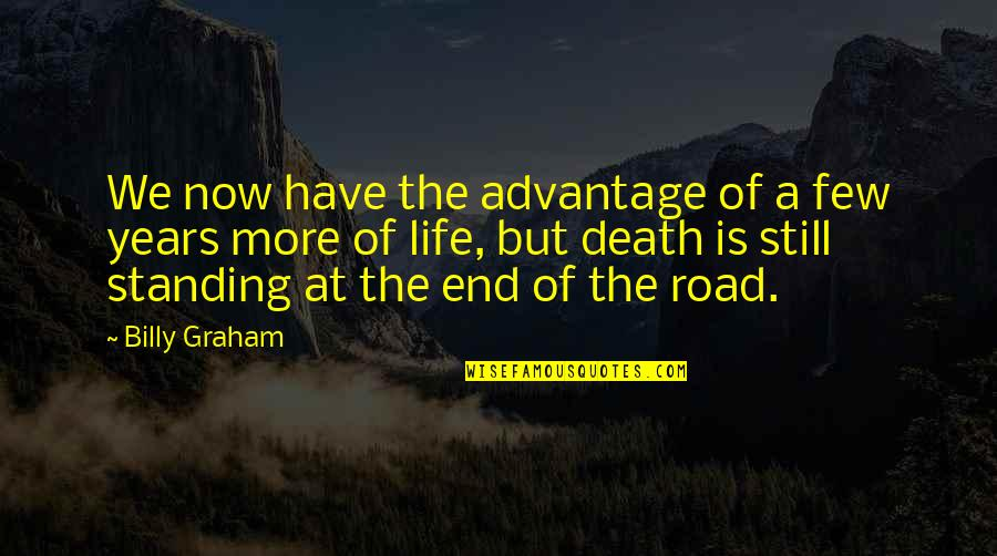 End Of The Road Quotes By Billy Graham: We now have the advantage of a few