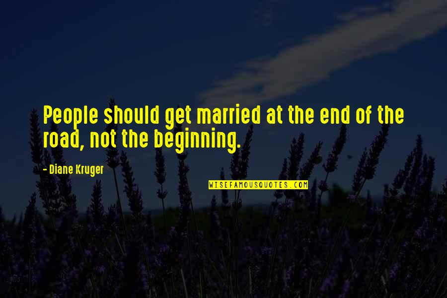 End Of The Road Quotes By Diane Kruger: People should get married at the end of