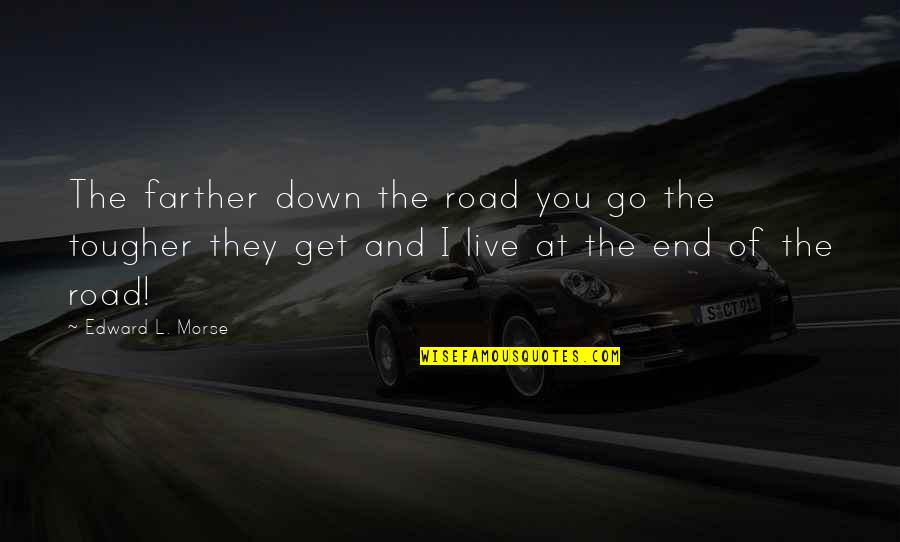 End Of The Road Quotes By Edward L. Morse: The farther down the road you go the