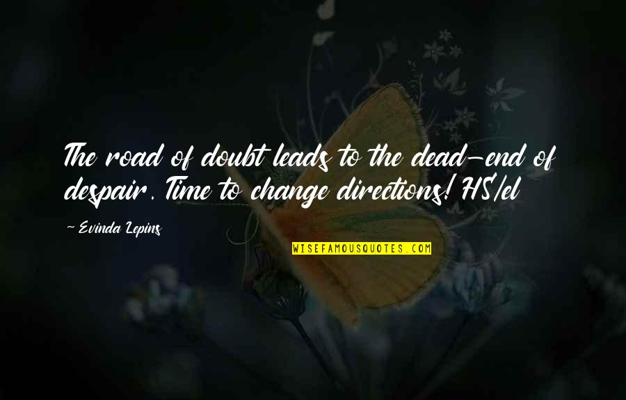 End Of The Road Quotes By Evinda Lepins: The road of doubt leads to the dead-end