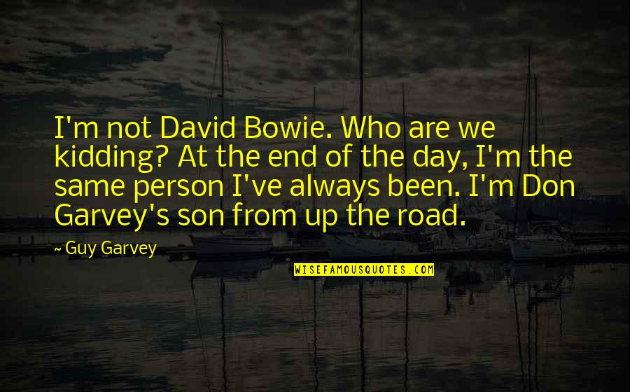 End Of The Road Quotes By Guy Garvey: I'm not David Bowie. Who are we kidding?