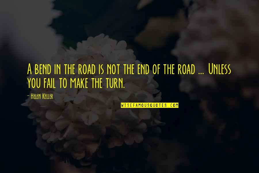 End Of The Road Quotes By Helen Keller: A bend in the road is not the