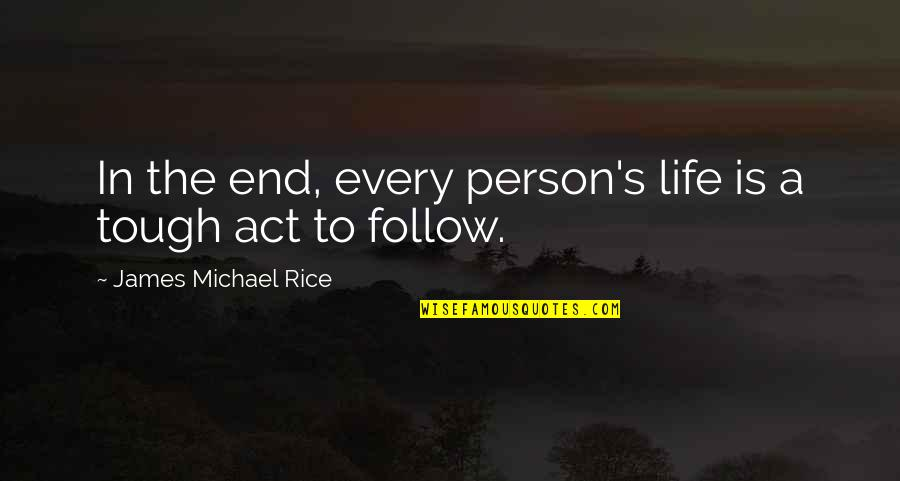 End Of The Road Quotes By James Michael Rice: In the end, every person's life is a