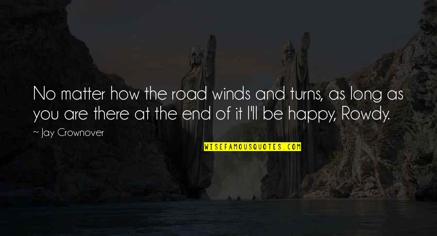 End Of The Road Quotes By Jay Crownover: No matter how the road winds and turns,