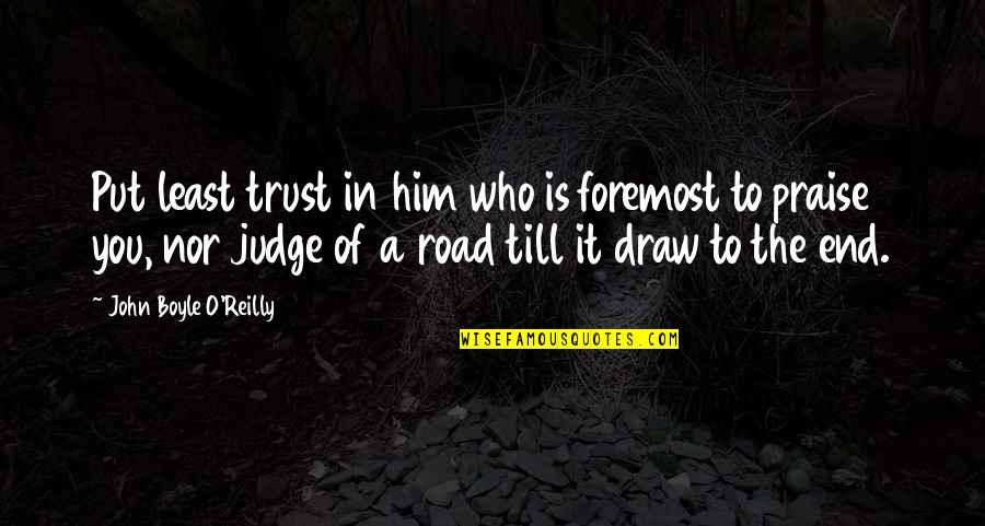 End Of The Road Quotes By John Boyle O'Reilly: Put least trust in him who is foremost
