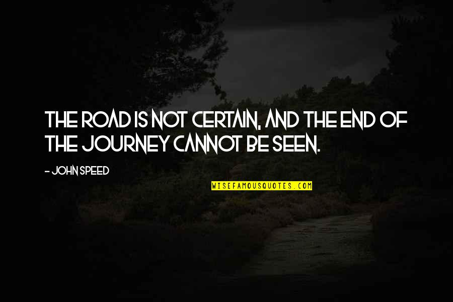 End Of The Road Quotes By John Speed: The road is not certain, and the end