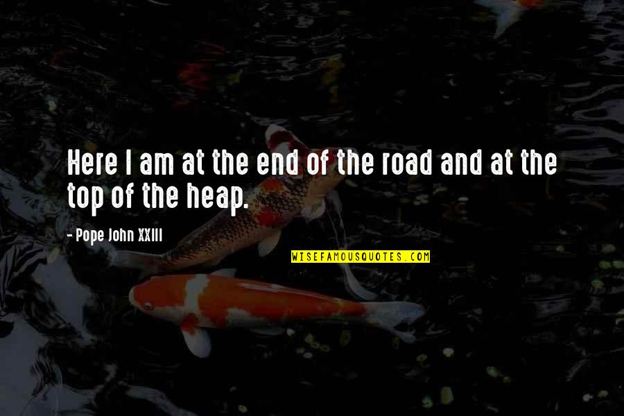 End Of The Road Quotes By Pope John XXIII: Here I am at the end of the