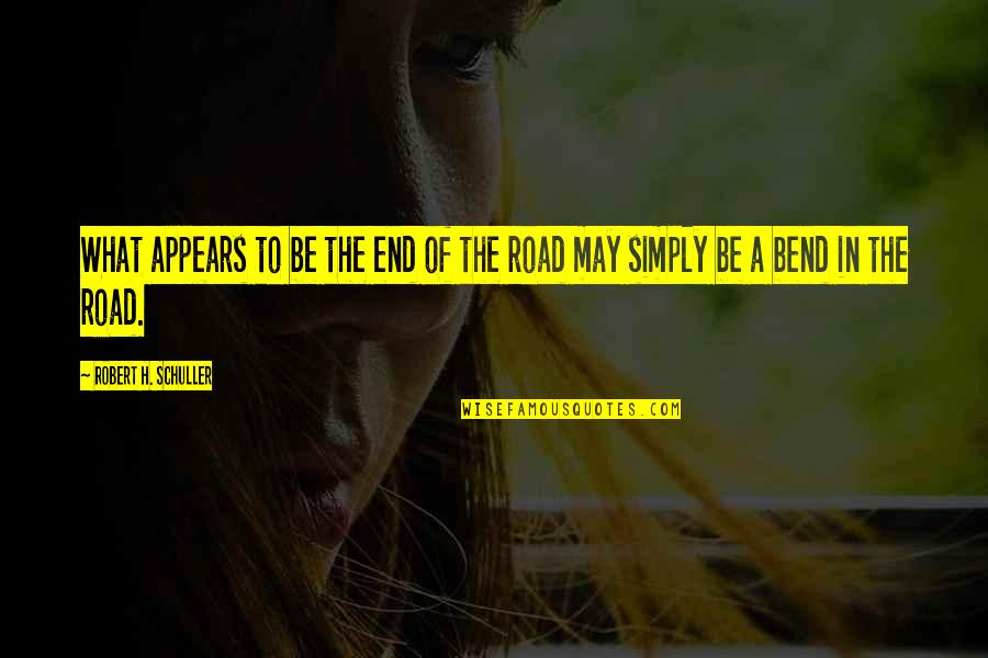 End Of The Road Quotes By Robert H. Schuller: What appears to be the end of the