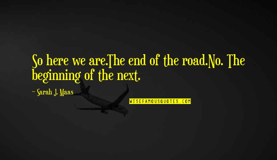 End Of The Road Quotes By Sarah J. Maas: So here we are.The end of the road.No.