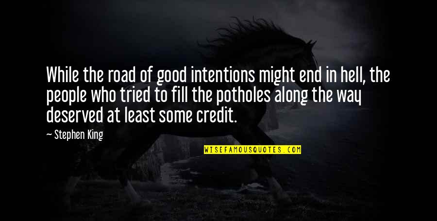 End Of The Road Quotes By Stephen King: While the road of good intentions might end