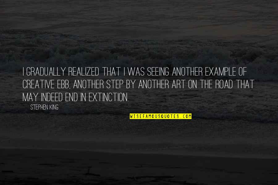 End Of The Road Quotes By Stephen King: I gradually realized that I was seeing another