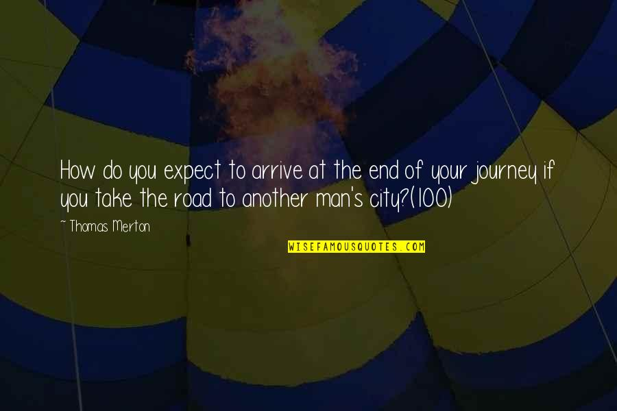 End Of The Road Quotes By Thomas Merton: How do you expect to arrive at the