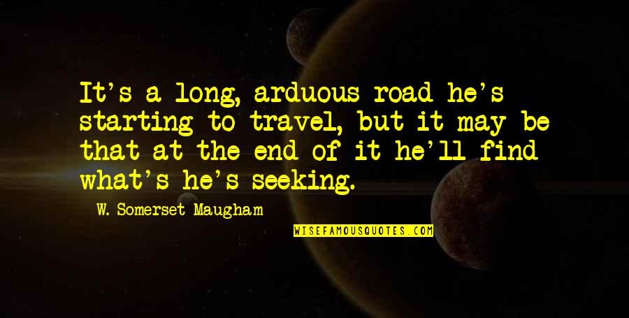 End Of The Road Quotes By W. Somerset Maugham: It's a long, arduous road he's starting to