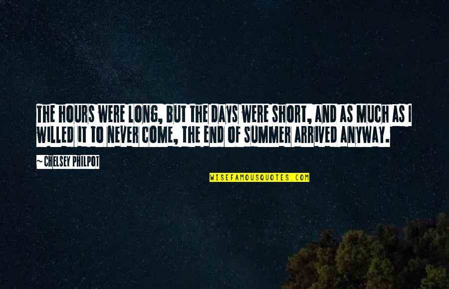End Of The Summer Quotes By Chelsey Philpot: The hours were long, but the days were