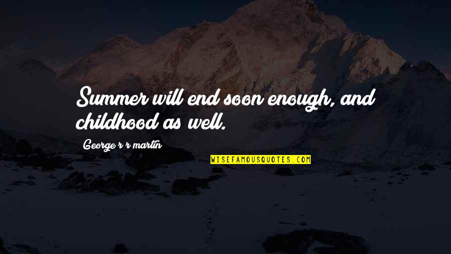 End Of The Summer Quotes By George R R Martin: Summer will end soon enough, and childhood as