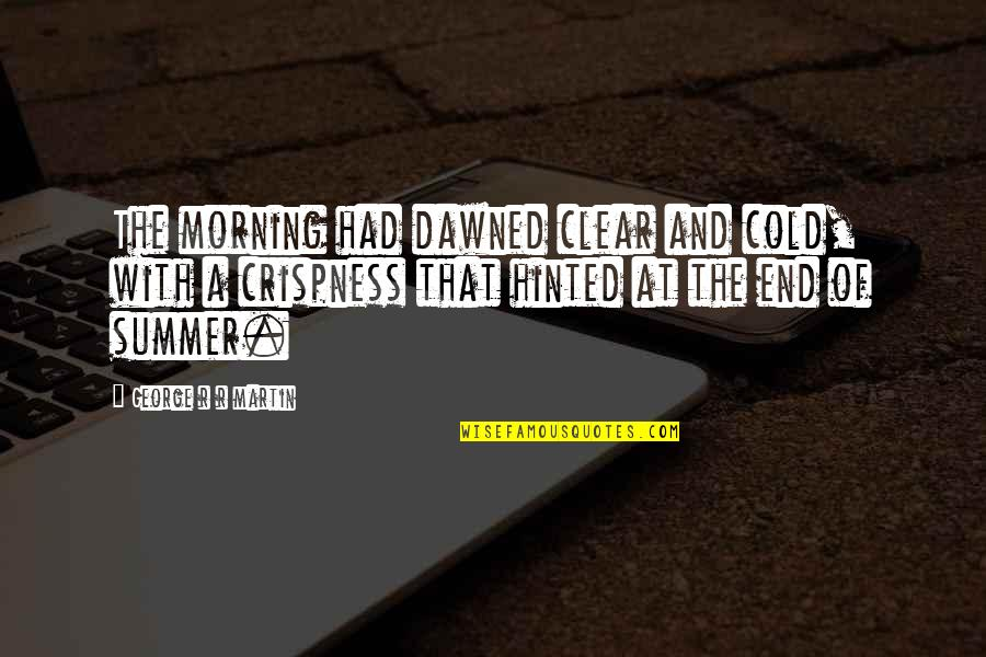 End Of The Summer Quotes By George R R Martin: The morning had dawned clear and cold, with